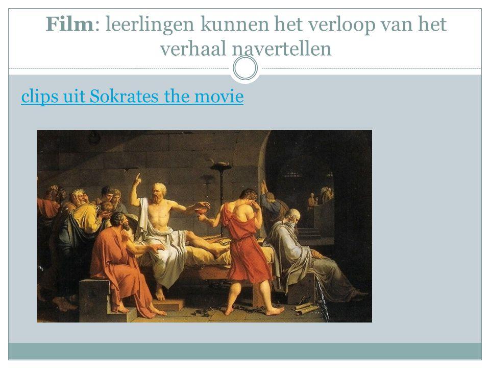 Film: leerlingen kunnen het verloop van het verhaal navertellen clips uit Sokrates the movie