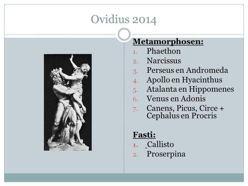 Ovidius 2014 Metamorphosen: 1. Phaethon 2. Narcissus 3. Perseus en Andromeda 4. Apollo en Hyacinthus 5. Atalanta en Hippomenes 6. Venus en Adonis 7. C