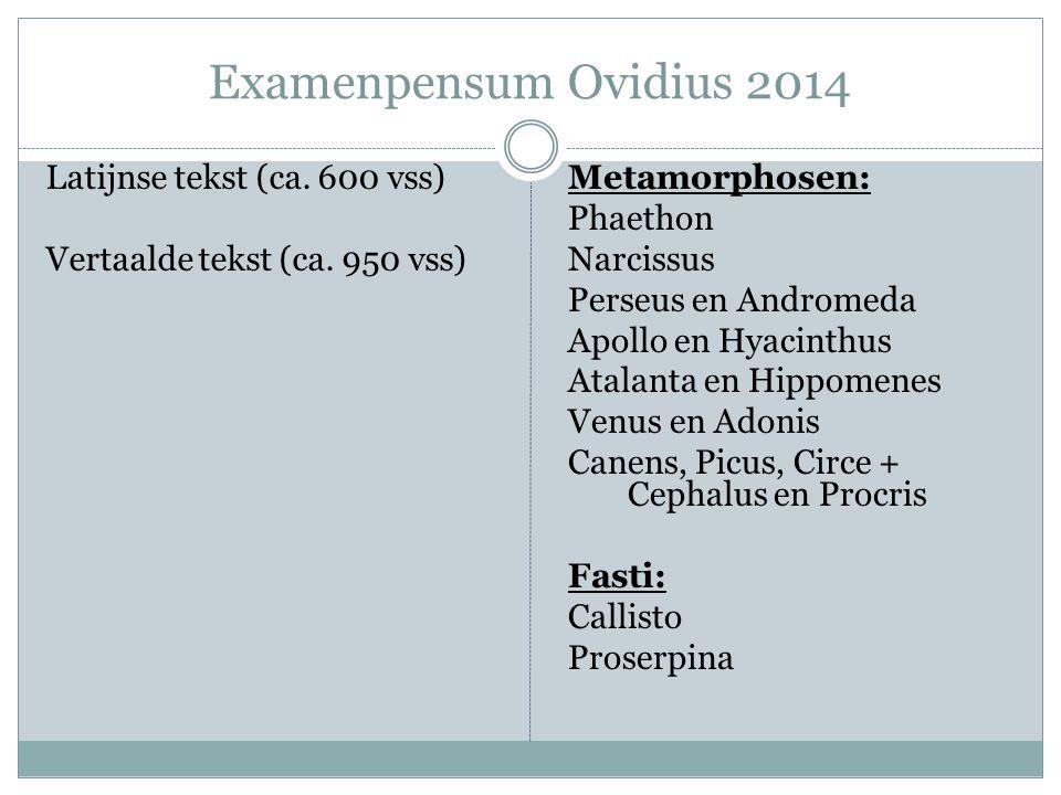 Examenpensum Ovidius 2014 Latijnse tekst (ca. 600 vss) Vertaalde tekst (ca. 950 vss) Metamorphosen: Phaethon Narcissus Perseus en Andromeda Apollo en