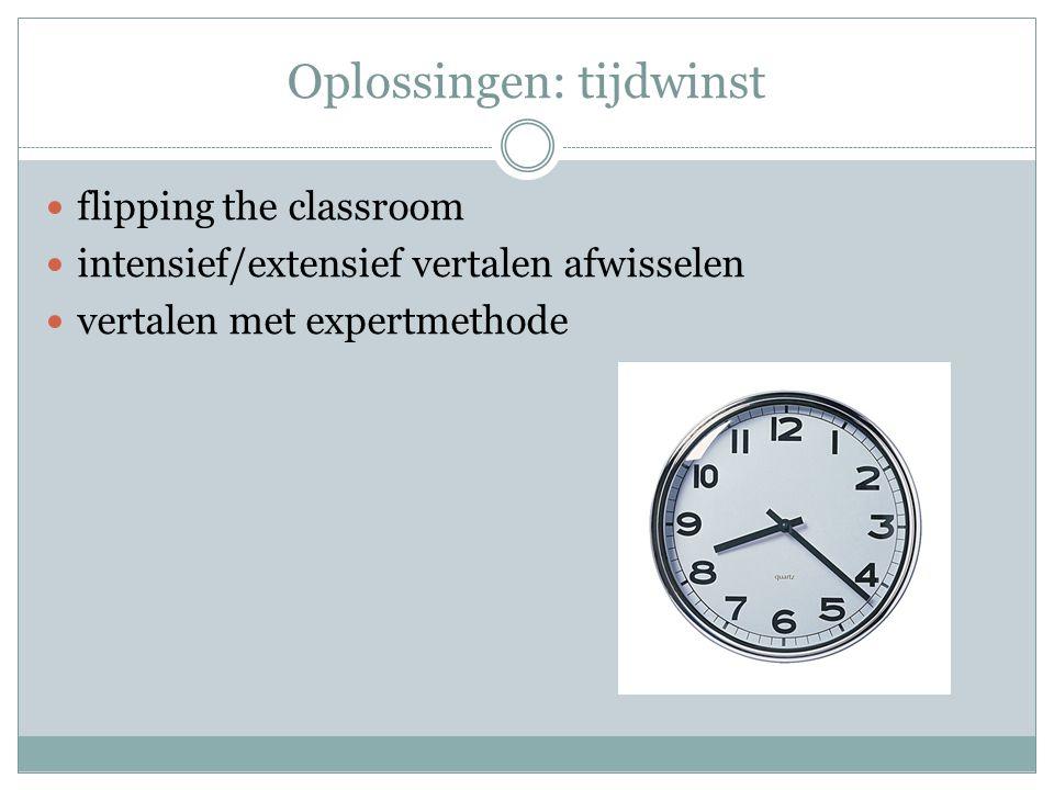 Oplossingen: tijdwinst  flipping the classroom  intensief/extensief vertalen afwisselen  vertalen met expertmethode