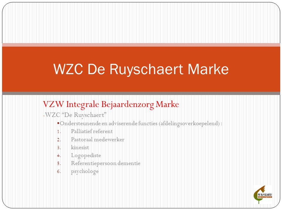 """VZW Integrale Bejaardenzorg Marke - WZC """"De Ruyschaert""""  Ondersteunende en adviserende functies (afdelingsoverkoepelend) : 1. Palliatief referent 2."""