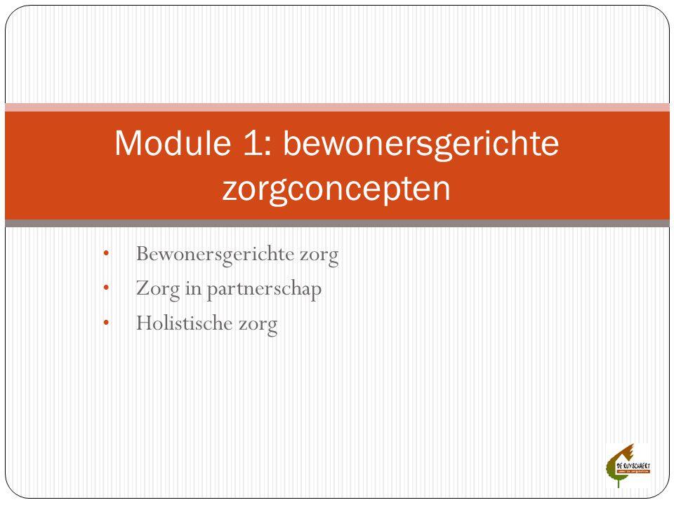 • Bewonersgerichte zorg • Zorg in partnerschap • Holistische zorg Module 1: bewonersgerichte zorgconcepten
