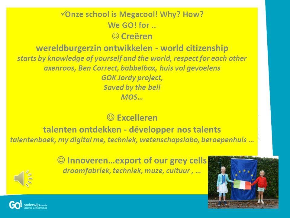  Onze school is Megacool.Why. How. We GO. for..