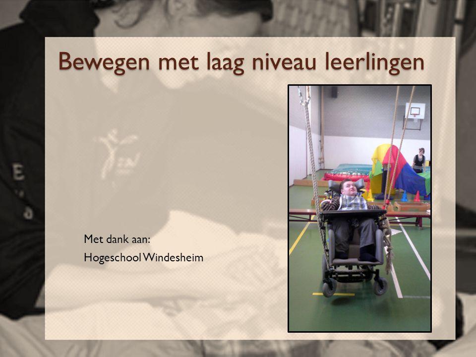 Bewegen met laag niveau leerlingen Met dank aan: Hogeschool Windesheim