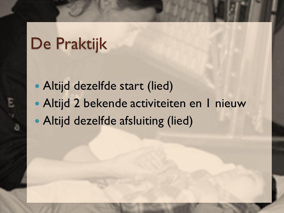 De Praktijk  Altijd dezelfde start (lied)  Altijd 2 bekende activiteiten en 1 nieuw  Altijd dezelfde afsluiting (lied)