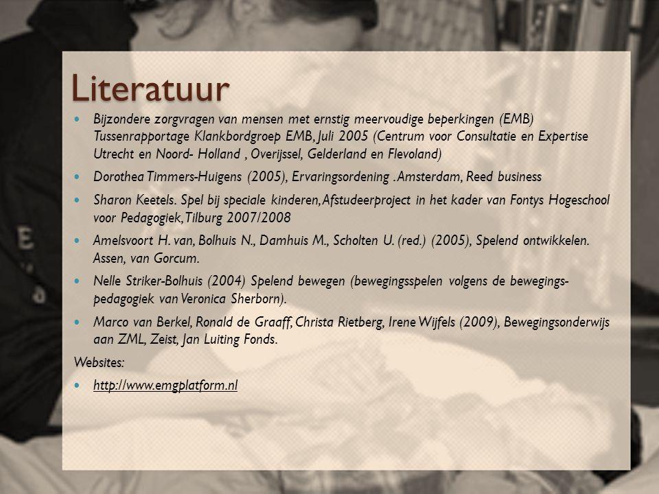Literatuur  Bijzondere zorgvragen van mensen met ernstig meervoudige beperkingen (EMB) Tussenrapportage Klankbordgroep EMB, Juli 2005 (Centrum voor C