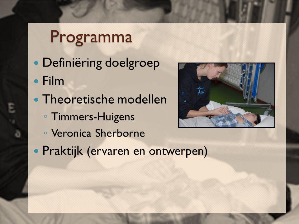 Programma  Definiëring doelgroep  Film  Theoretische modellen ◦ Timmers-Huigens ◦ Veronica Sherborne  Praktijk (ervaren en ontwerpen)