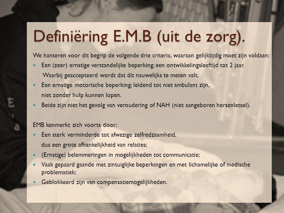 Definiëring E.M.B (uit de zorg). We hanteren voor dit begrip de volgende drie criteria, waaraan gelijktijdig moet zijn voldaan:  Een (zeer) ernstige