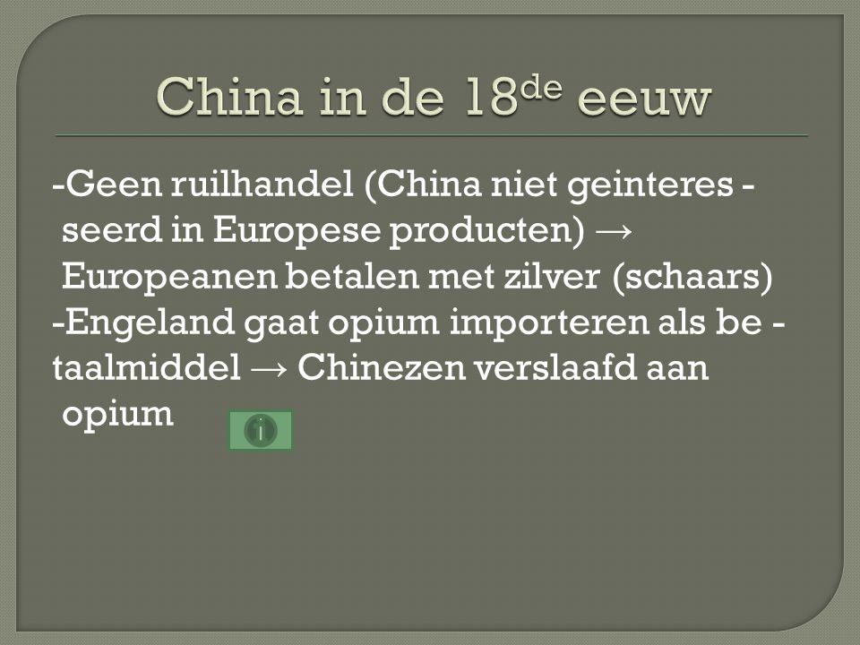 China probeert opiumhandel te stoppen → 1 ste Opiumoorlog (1839-1842) Engeland wint (militair superieur) → Verdrag van Nankin (1842) -verdragshavens met exterritoriale rechten -Hong Kong voor 150 jaar naar Engeland -China erkent gelijkwaardigheid van Engeland