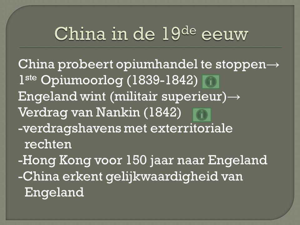 China probeert opiumhandel te stoppen → 1 ste Opiumoorlog (1839-1842) Engeland wint (militair superieur) → Verdrag van Nankin (1842) -verdragshavens m