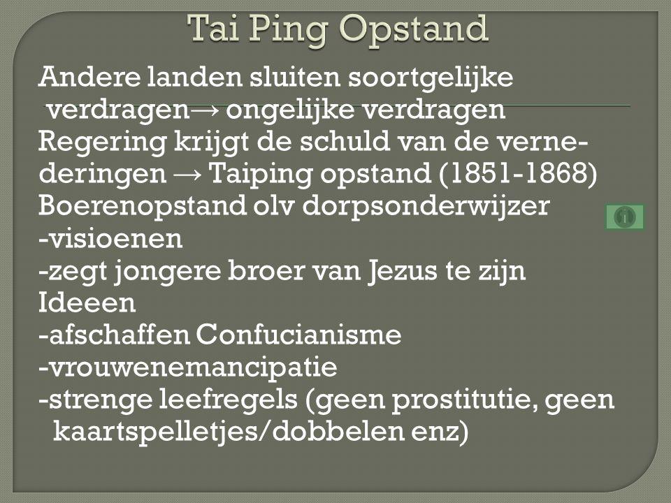 Andere landen sluiten soortgelijke verdragen → ongelijke verdragen Regering krijgt de schuld van de verne- deringen → Taiping opstand (1851-1868) Boer