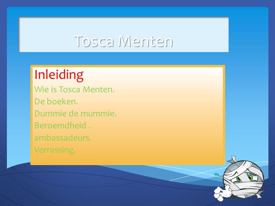Tosca Menten Inleiding Wie is Tosca Menten. De boeken. Dummie de mummie. Beroemdheid. ambassadeurs. Verrassing.