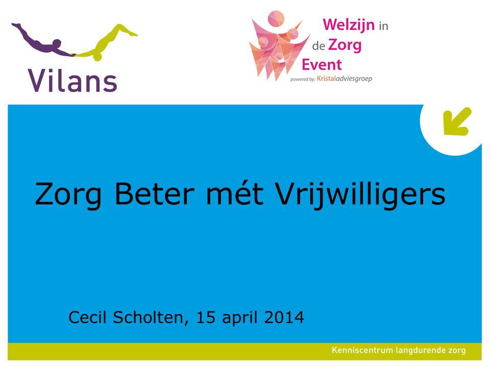 Zorg Beter mét Vrijwilligers Cecil Scholten, 15 april 2014