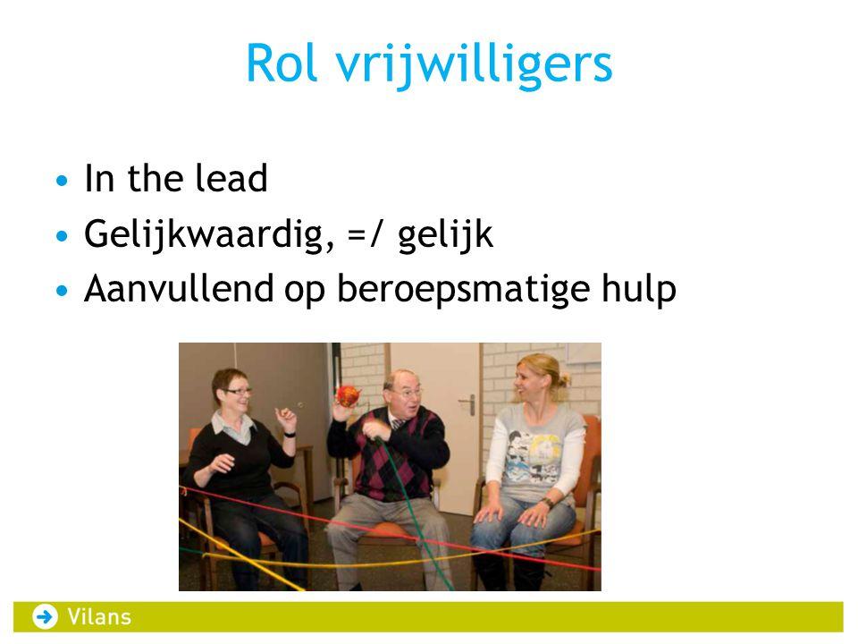 Rol vrijwilligers •In the lead •Gelijkwaardig, =/ gelijk •Aanvullend op beroepsmatige hulp