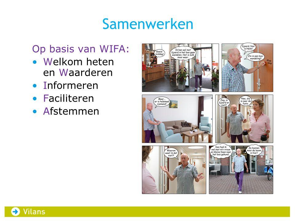 Samenwerken Op basis van WIFA: •Welkom heten en Waarderen •Informeren •Faciliteren •Afstemmen