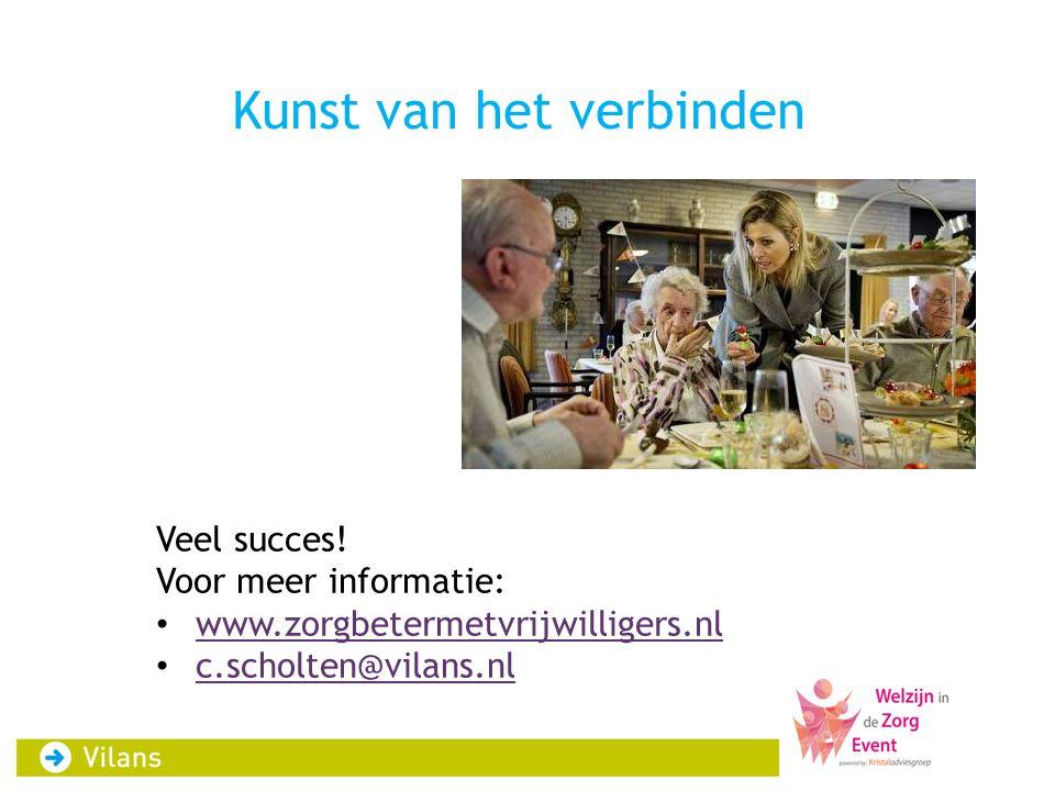 Kunst van het verbinden Veel succes! Voor meer informatie: • www.zorgbetermetvrijwilligers.nl www.zorgbetermetvrijwilligers.nl • c.scholten@vilans.nl