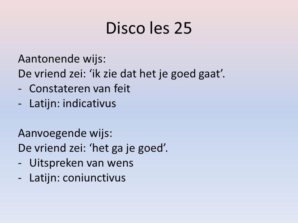 Disco les 25 Je gaat in les 25 een nieuwe modus leren: de coniunctivus.
