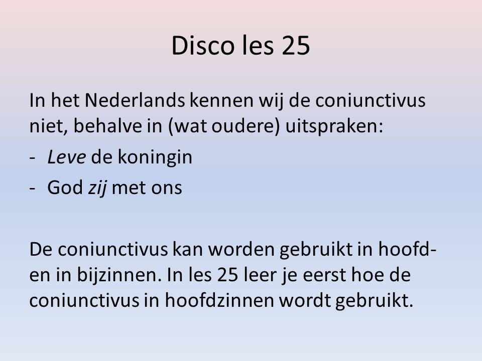 Disco les 25 Het Latijn gebruikt de coniunctivus vaker dan het Nederlands, bijvoorbeeld om aan te geven: -Wens = Hopelijk missen we de trein niet.