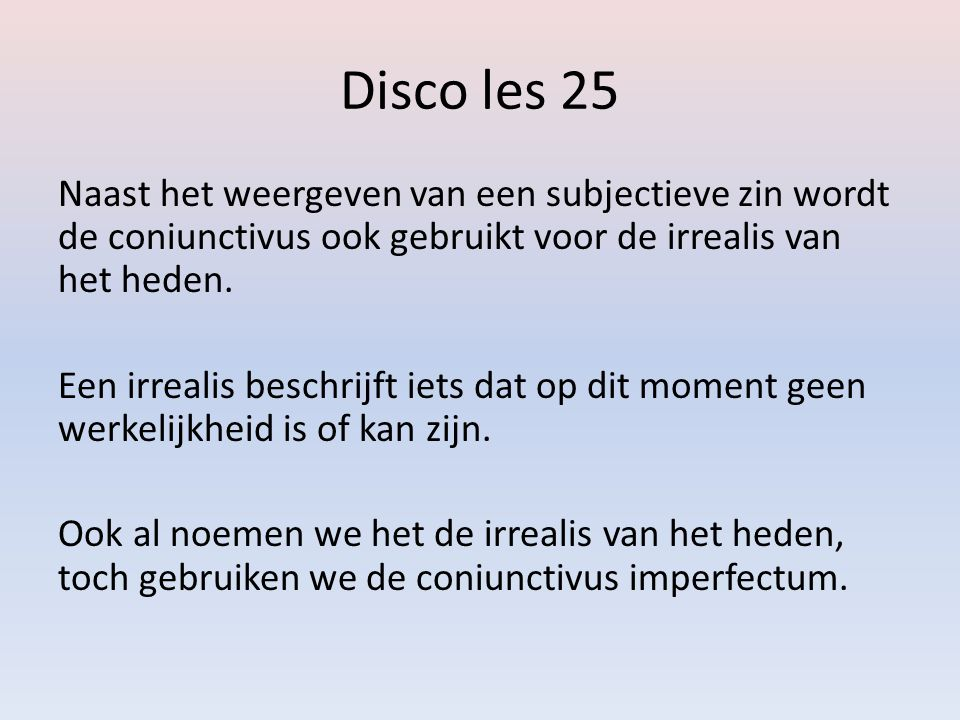 Disco les 25 De vormen van de coniunctivus imperfectum kun je erg makkelijk herkennen, omdat in de vorm het hele werkwoord voorkomt: -Vocarem -Terreres -Audiretis -Ducerent Dit geldt ook voor de vormen van posse, esse, enz: -Essemus -Iret -Possent -Ferrem