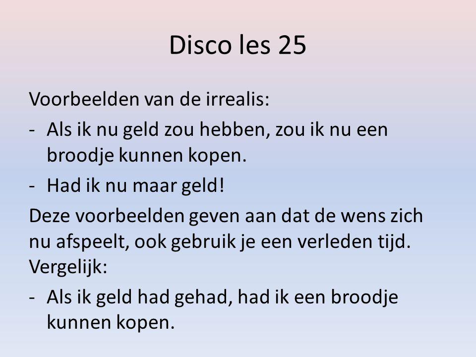 Disco les 25 Voorbeelden van de irrealis: -Als ik nu geld zou hebben, zou ik nu een broodje kunnen kopen.