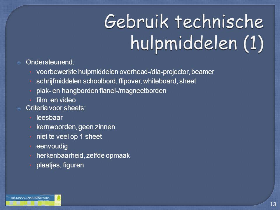  Ondersteunend: • voorbewerkte hulpmiddelen overhead-/dia-projector, beamer • schrijfmiddelen schoolbord, flipover, whiteboard, sheet • plak- en hang