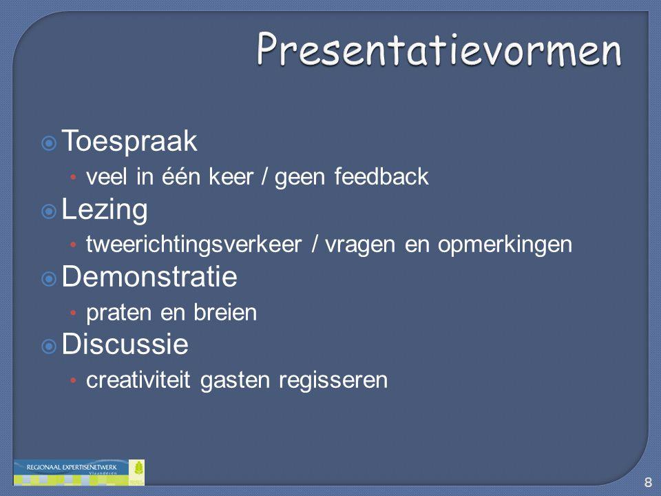 Toespraak • veel in één keer / geen feedback  Lezing • tweerichtingsverkeer / vragen en opmerkingen  Demonstratie • praten en breien  Discussie •