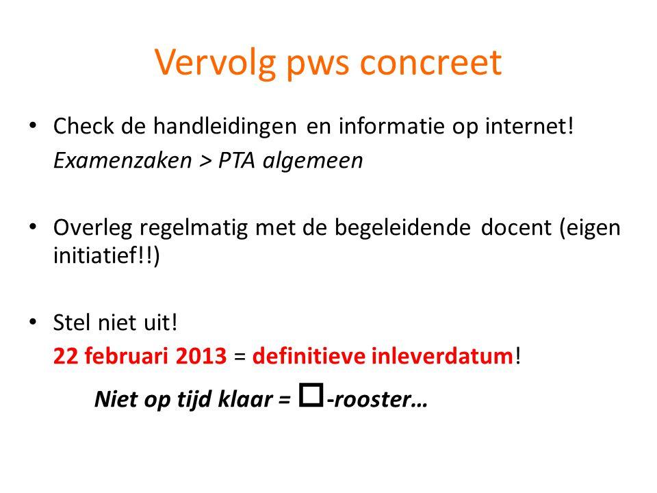 Vervolg pws concreet • Check de handleidingen en informatie op internet! Examenzaken > PTA algemeen • Overleg regelmatig met de begeleidende docent (e
