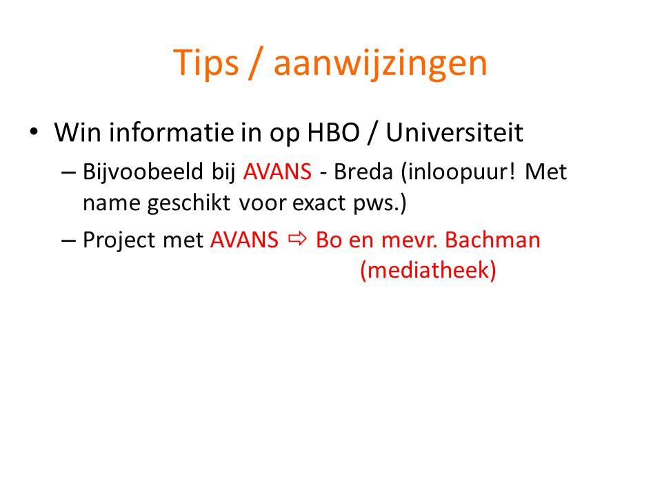 Tips / aanwijzingen • Win informatie in op HBO / Universiteit – Bijvoobeeld bij AVANS - Breda (inloopuur! Met name geschikt voor exact pws.) – Project