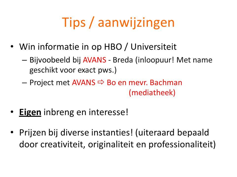 Tips / aanwijzingen • Win informatie in op HBO / Universiteit – Bijvoobeeld bij AVANS - Breda (inloopuur.