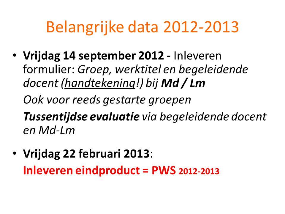 Belangrijke data 2012-2013 • Vrijdag 14 september 2012 - Inleveren formulier: Groep, werktitel en begeleidende docent (handtekening!) bij Md / Lm Ook