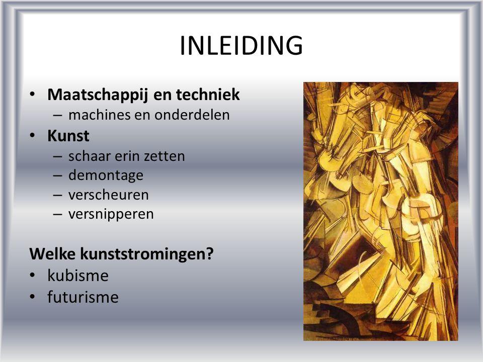 INLEIDING •M•Maatschappij en techniek –m–machines en onderdelen •K•Kunst –s–schaar erin zetten –d–demontage –v–verscheuren –v–versnipperen Welke kunst