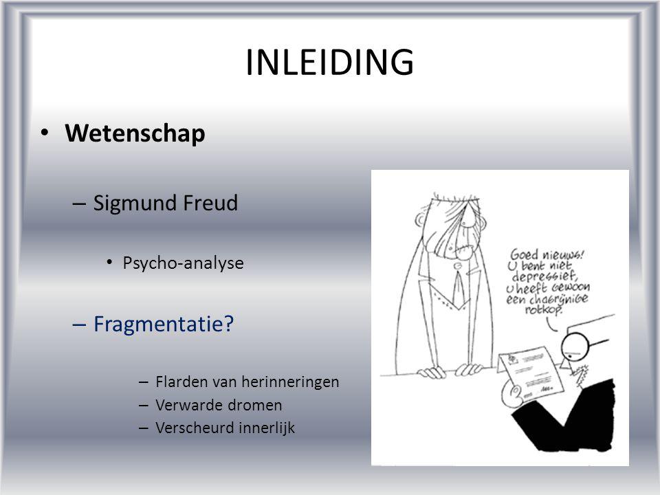 •W•Wetenschap –S–Sigmund Freud •P•Psycho-analyse –F–Fragmentatie? –F–Flarden van herinneringen –V–Verwarde dromen –V–Verscheurd innerlijk