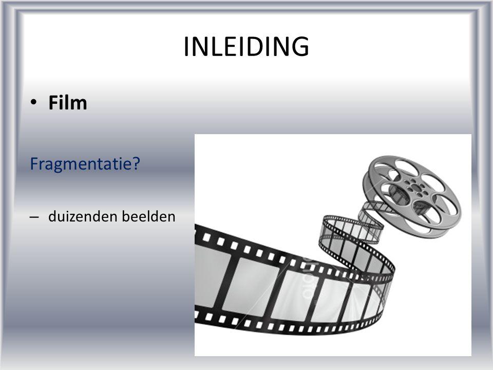 •F•Film Fragmentatie? –d–duizenden beelden