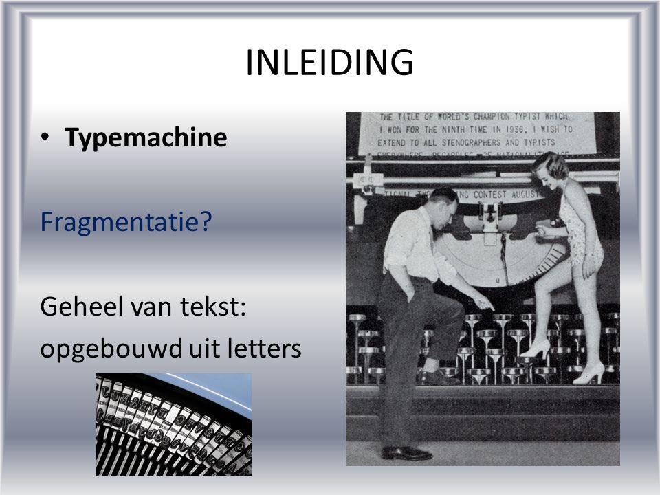 •T•Typemachine Fragmentatie? Geheel van tekst: opgebouwd uit letters