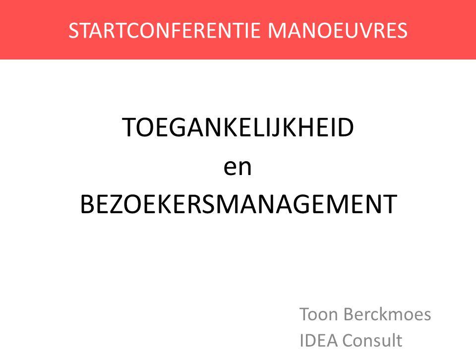 STARTCONFERENTIE MANOEUVRES TOEGANKELIJKHEID en BEZOEKERSMANAGEMENT Toon Berckmoes IDEA Consult