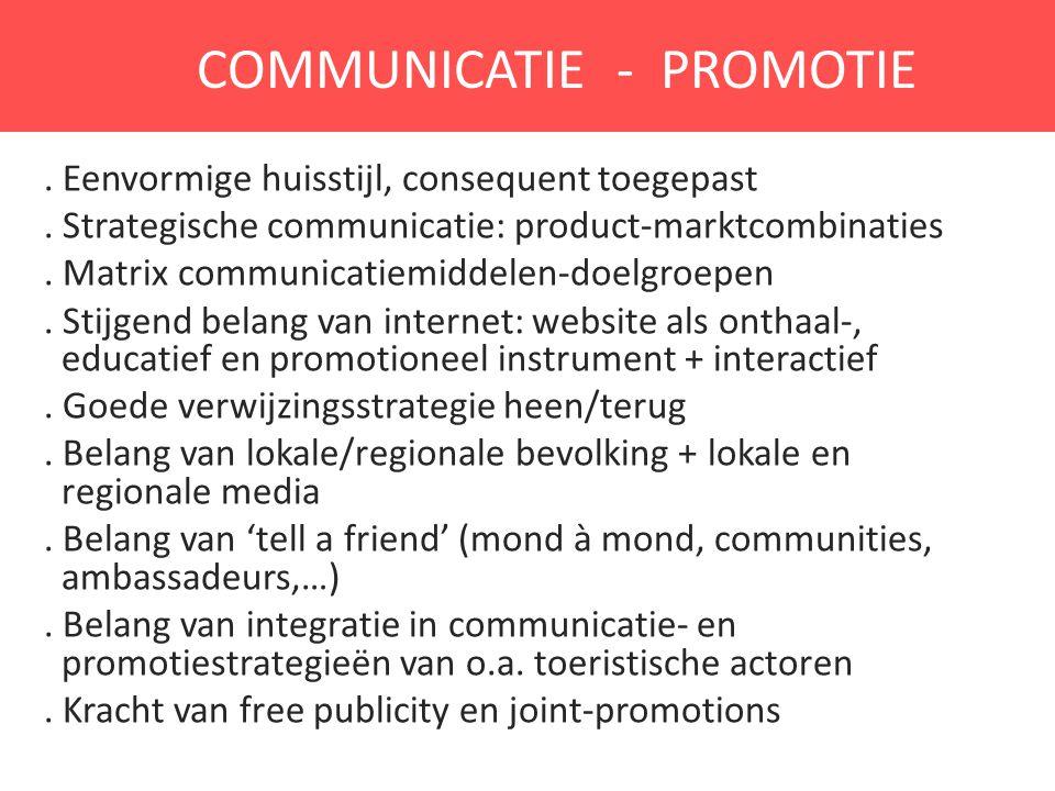 COMMUNICATIE - PROMOTIE. Eenvormige huisstijl, consequent toegepast. Strategische communicatie: product-marktcombinaties. Matrix communicatiemiddelen-