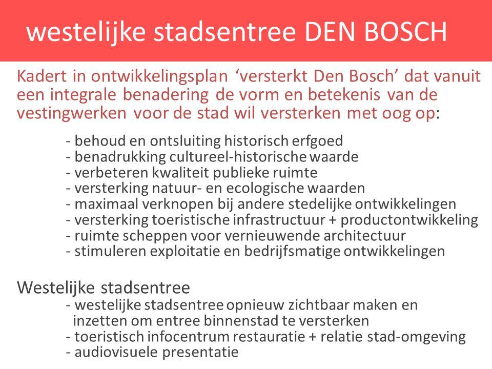 westelijke stadsentree DEN BOSCH Kadert in ontwikkelingsplan 'versterkt Den Bosch' dat vanuit een integrale benadering de vorm en betekenis van de ves