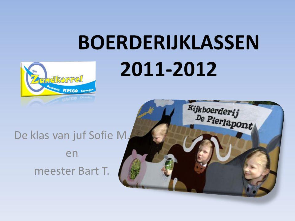 BOERDERIJKLASSEN 2011-2012 De klas van juf Sofie M. en meester Bart T.