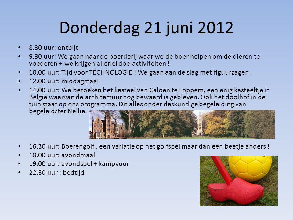 Donderdag 21 juni 2012 • 8.30 uur: ontbijt • 9.30 uur: We gaan naar de boerderij waar we de boer helpen om de dieren te voederen + we krijgen allerlei doe-activiteiten .