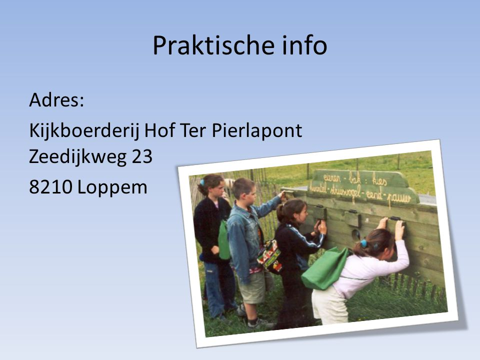 Praktische info Adres: Kijkboerderij Hof Ter Pierlapont Zeedijkweg 23 8210 Loppem