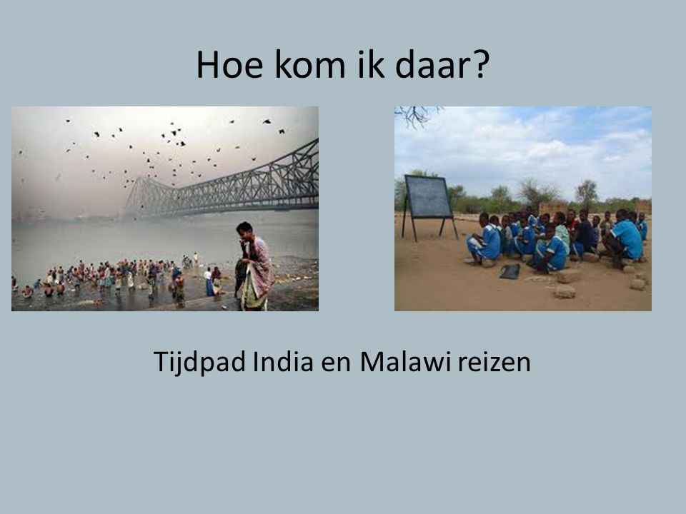 Orientatie • Op donderdag ochend 11 juli, 9.00 tot 12.00 uur : uitgebreide informatieochtend over India en Malawi reizen • India: film City of Joy en discussie • Informatie bij wal@isendoorn.nl • Malawi: Worldmapping en scholieren die al op expeditie naar Malawi zijn geweest.