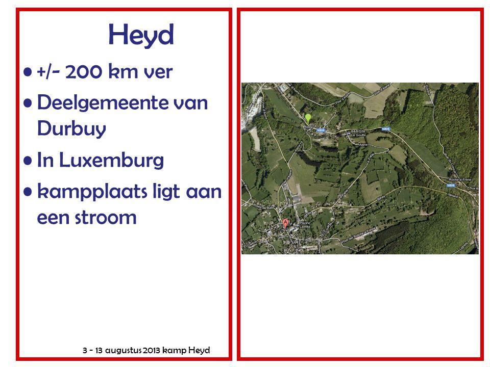 3 - 13 augustus 2013 kamp Heyd Heyd •+/- 200 km ver •Deelgemeente van Durbuy •In Luxemburg •kampplaats ligt aan een stroom