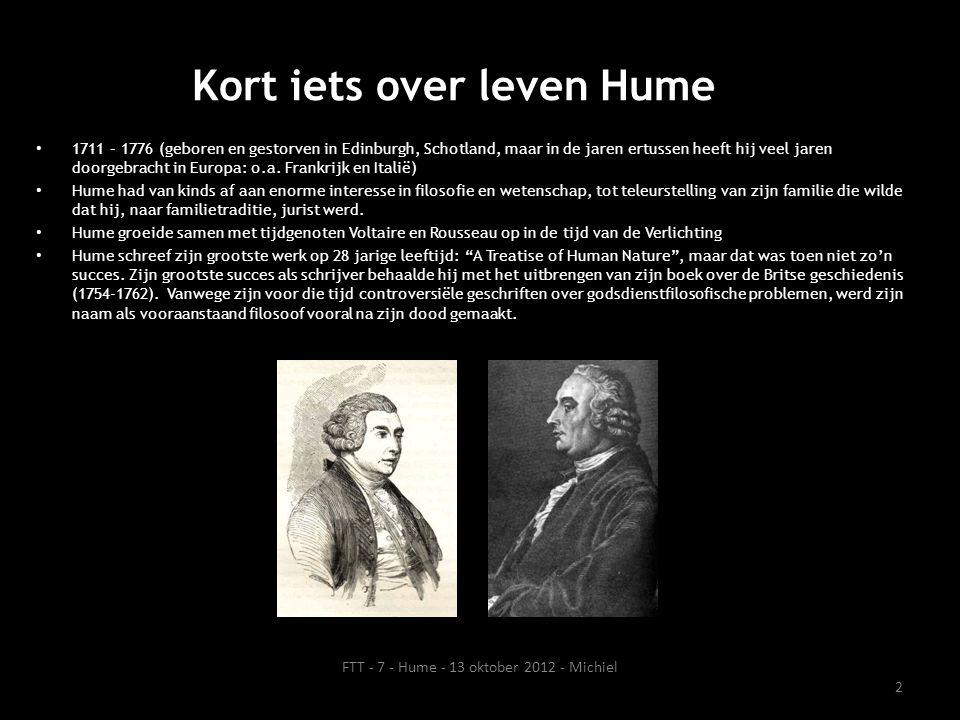 Kort iets over leven Hume • 1711 – 1776 (geboren en gestorven in Edinburgh, Schotland, maar in de jaren ertussen heeft hij veel jaren doorgebracht in