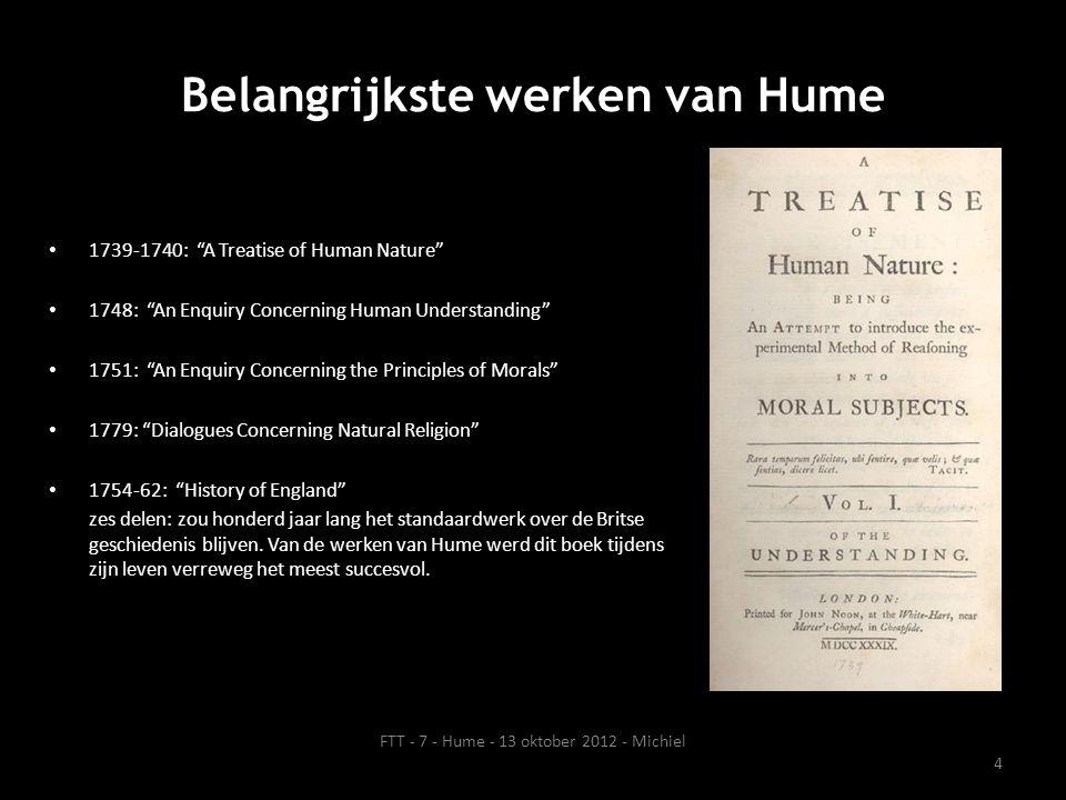 """Belangrijkste werken van Hume • 1739-1740: """"A Treatise of Human Nature"""" • 1748: """"An Enquiry Concerning Human Understanding"""" • 1751: """"An Enquiry Concer"""