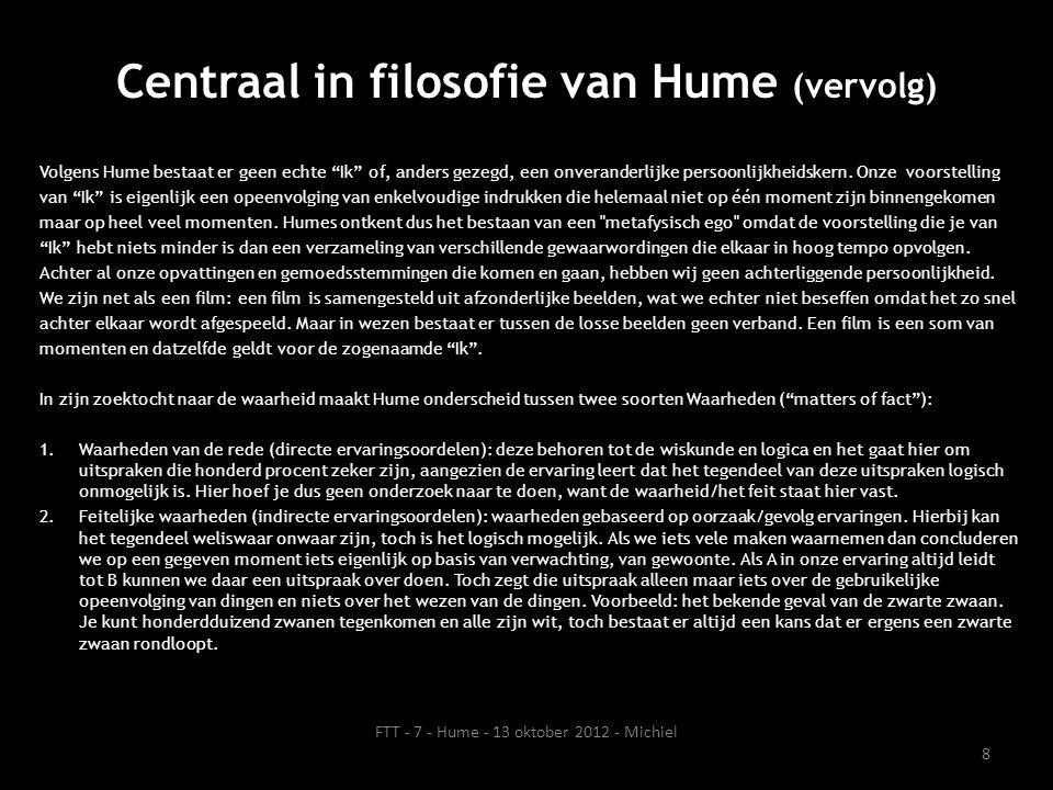 """Centraal in filosofie van Hume (vervolg) Volgens Hume bestaat er geen echte """"Ik"""" of, anders gezegd, een onveranderlijke persoonlijkheidskern. Onze voo"""