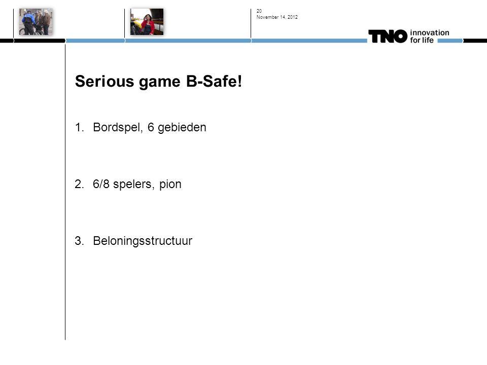Serious game B-Safe! 1.Bordspel, 6 gebieden 2.6/8 spelers, pion 3.Beloningsstructuur November 14, 2012 20