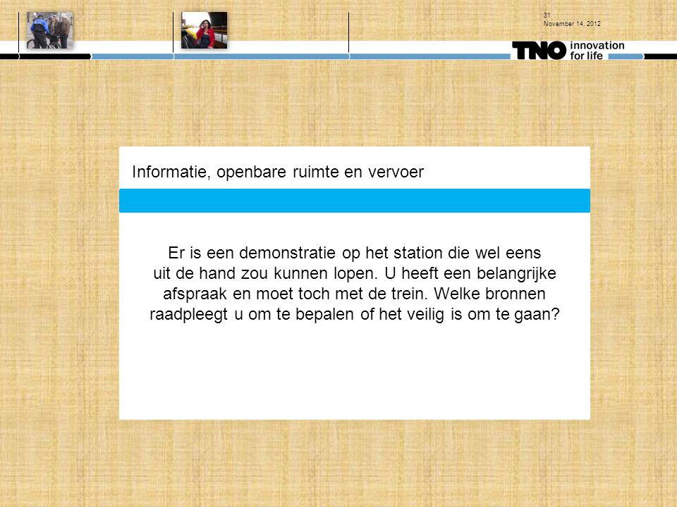 November 14, 2012 31 Er is een demonstratie op het station die wel eens uit de hand zou kunnen lopen. U heeft een belangrijke afspraak en moet toch me