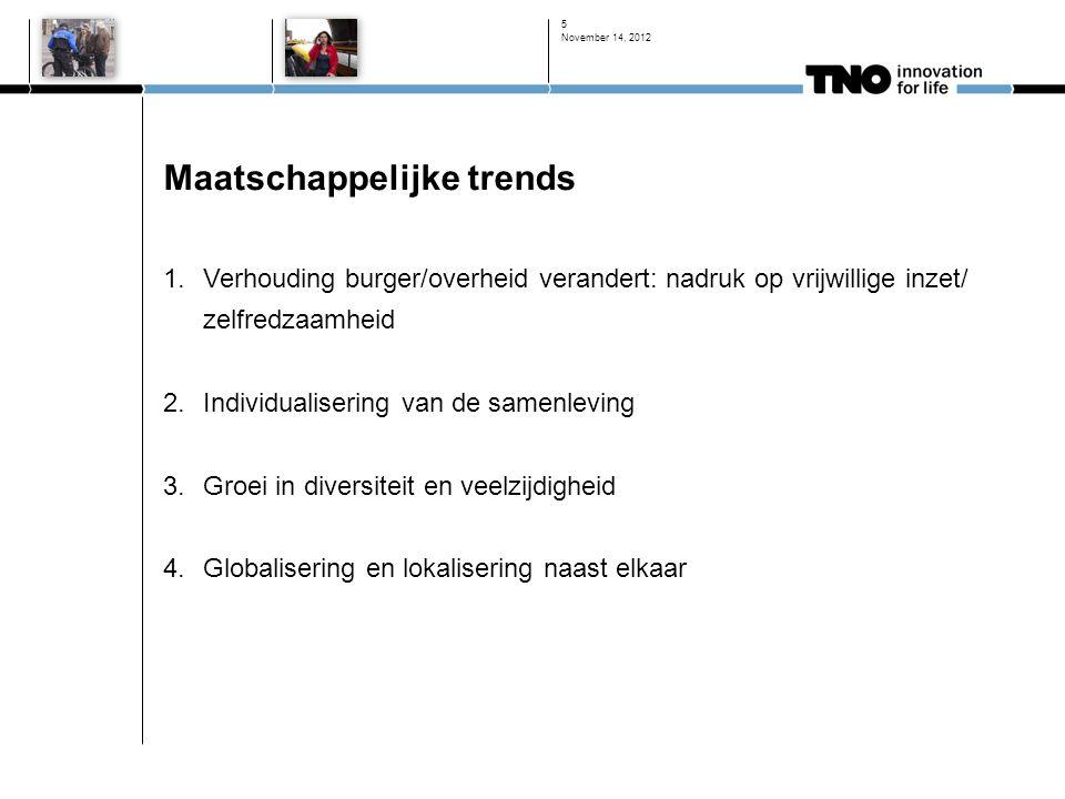 Maatschappelijke trends 1.Verhouding burger/overheid verandert: nadruk op vrijwillige inzet/ zelfredzaamheid 2.Individualisering van de samenleving 3.