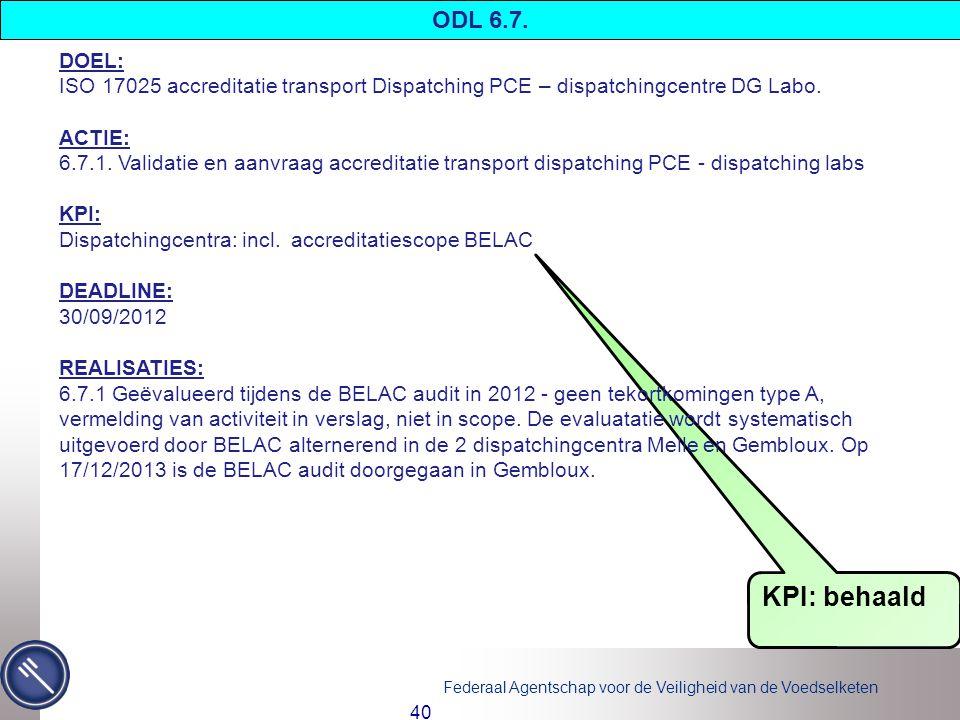 Federaal Agentschap voor de Veiligheid van de Voedselketen KPI: behaald 40 DOEL: ISO 17025 accreditatie transport Dispatching PCE – dispatchingcentre DG Labo.
