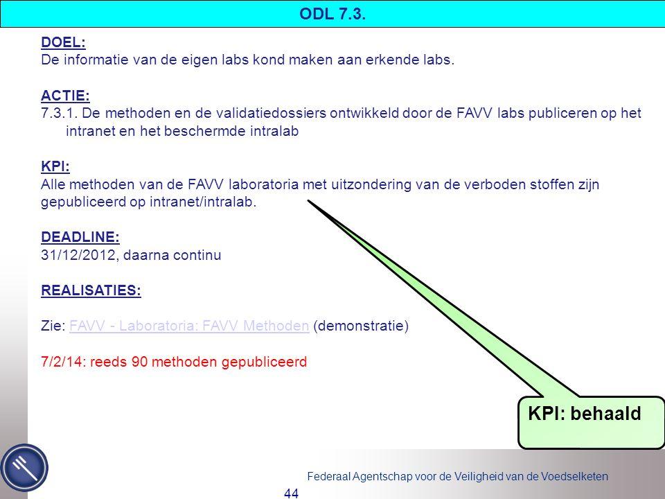 Federaal Agentschap voor de Veiligheid van de Voedselketen 44 DOEL: De informatie van de eigen labs kond maken aan erkende labs.